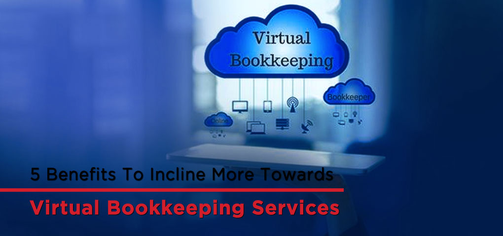 5 Benefits To Incline More Towards Virtual Bookkeeping Services