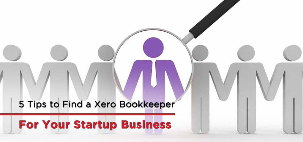 5 Tips to Find a Xero Bookkeeper for Your Startup Business