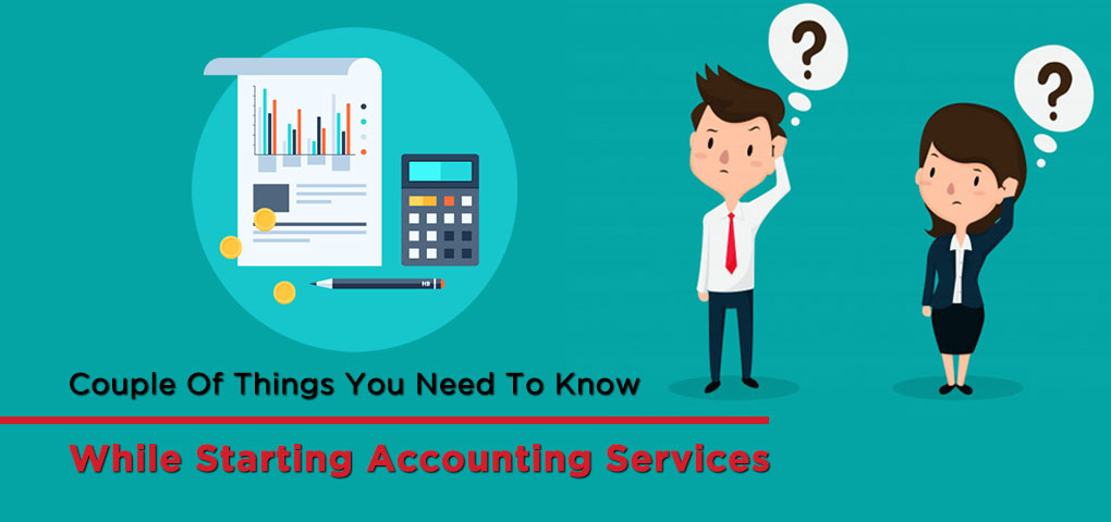Couple Of Things You Need To Know While Starting Accounting Services