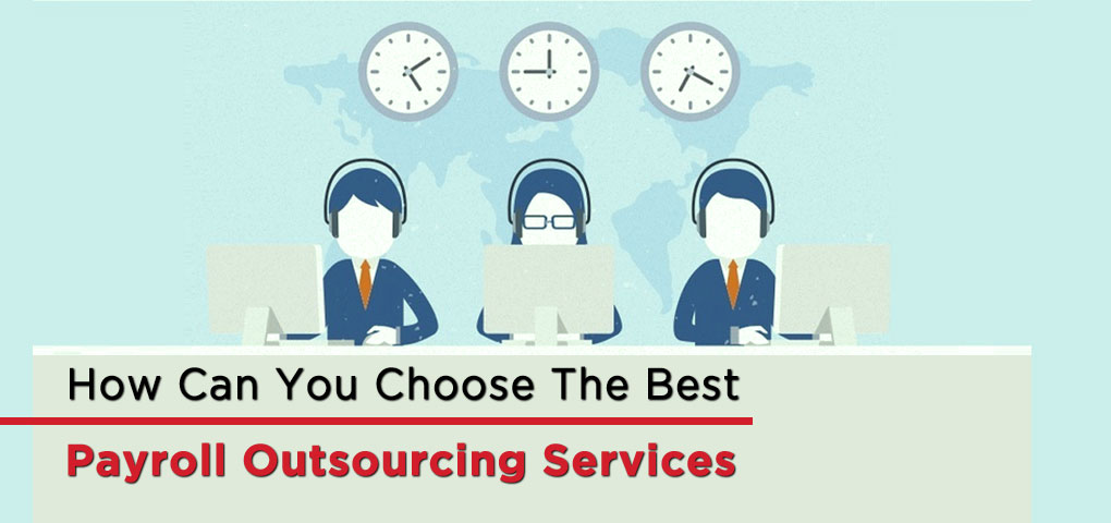 How Can You Choose The Best Payroll Outsourcing Services