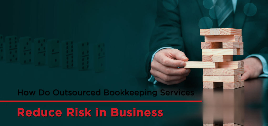 How Do Outsourced Bookkeeping Services Reduce Risk in Business