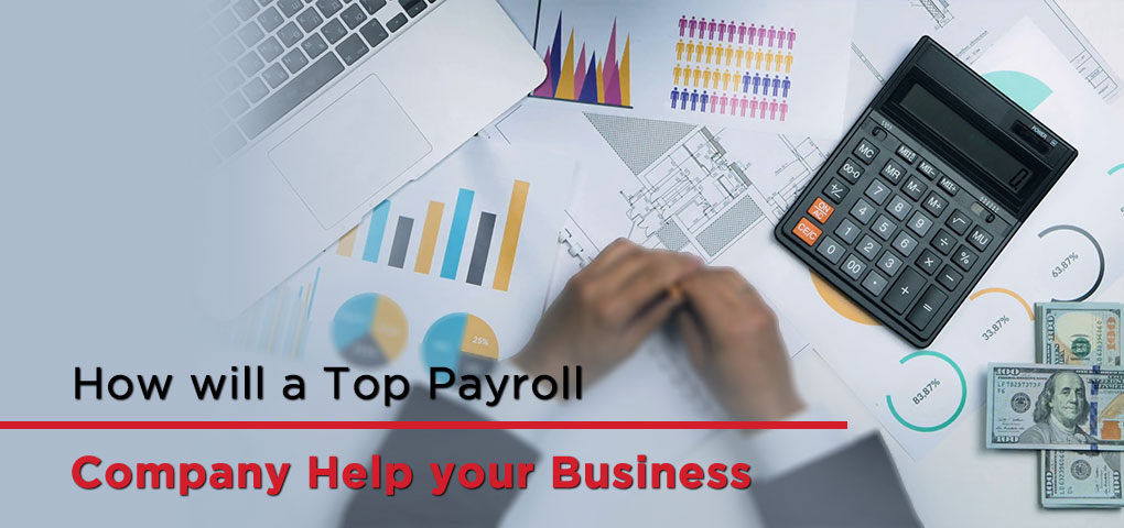 How will a Top Payroll Company Help your Business