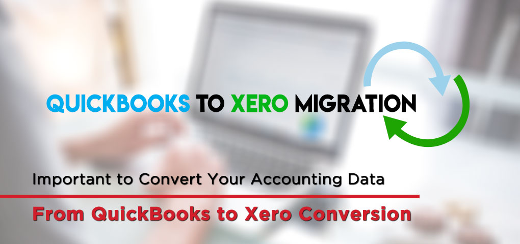 Important to Convert Your Accounting Data From QuickBooks to Xero Conversion