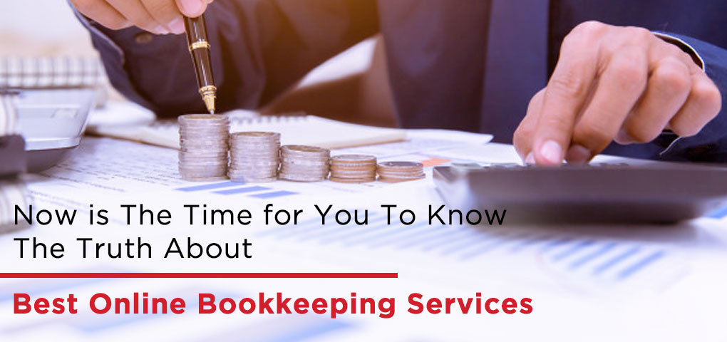Now is The Time for You To Know The Truth About Best Online Bookkeeping Services