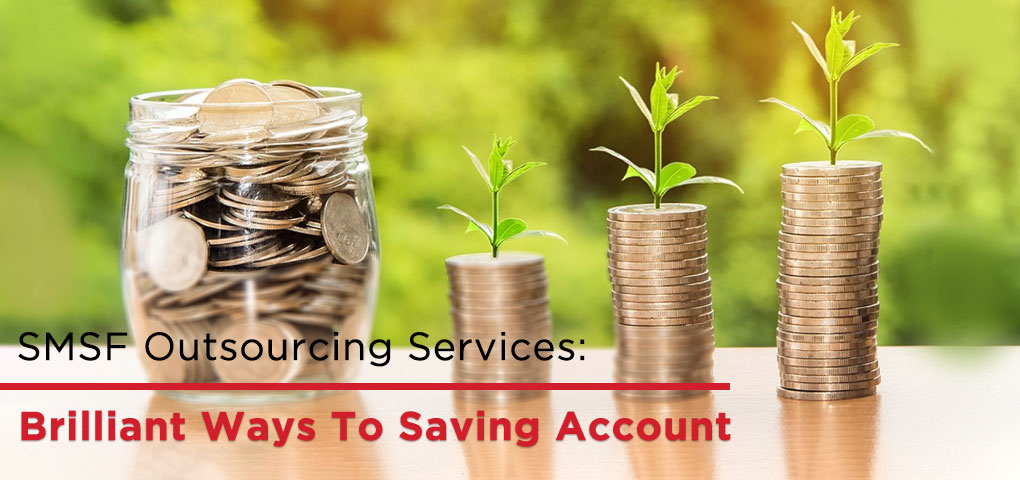 SMSF Outsourcing Services Brilliant Ways To Saving Account