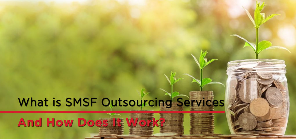 What is SMSF Outsourcing Services and How Does It Work